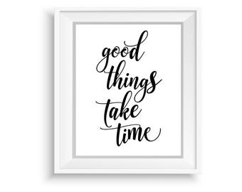 Printable Wall Art, Printable Quote,Instant Download,Good Things Take Time,Motivational Print,Typography Prints,Black & White Quote Art