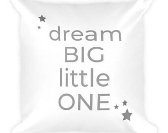 Dream Big Little One- Square Pillow