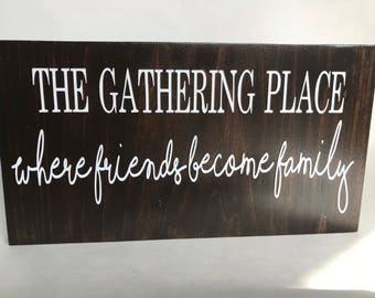 The Gathering Place, friends & family, wood sign