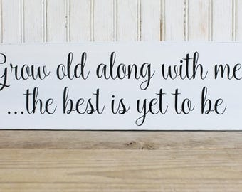 Grow Old Along With Me Wood Sign, Romantic Sign, Wedding, Anniversary, Love Sign, Wedding Decor, For the One You Love