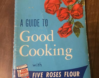 Vintage A Guide to Good Cooking with Five Roses Flour cookbook 1962