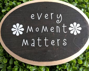 "Every Moment Matters 5"" x 5"" wood sign"