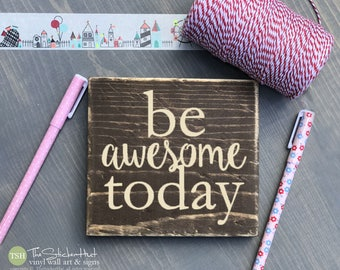 Be Awesome Today Mini Block Wood Sign - Home Decor - Wood Sign - Wooden Signs - Wall Art - Sayings - Quotes - Small MiniBlock M002