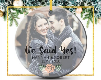 Custom Photo Ornament, We Said Yes, Gifts for Her, Fiance, Engagement Ornament, Newlywed Gift, Couples Ornament, Ornament // C-P125-OR ZZ2