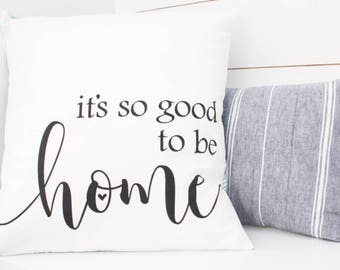 It's So Good To Be Home 18 inch Pillow Cover - Throw Pillow Cover