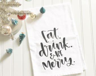 eat drink and be merry tea towel, Christmas tea towel, seasonal gift, holiday decor, kitchen decor, housewarming gift, hostess gift,