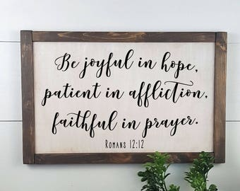 Be joyful in hope, patient in affliction, faithful in prayer.  Romans 12:12  Custom Rustic Wooden Sign - Made to Order