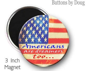 Americans are Dreamers too  on a 3 inch Fridge Magnet
