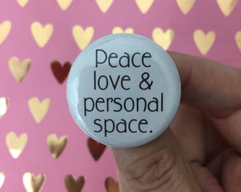 peace love and personal space pin back button 1.25 inch size. magnet options are available!