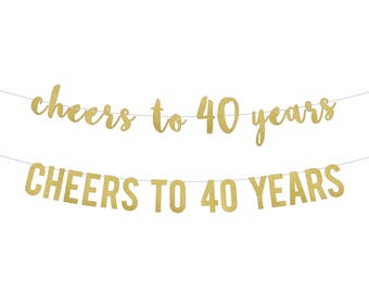 Cheers to 40 Years Banner . 40th Birthday Party . 40th Birthday Banner . 40 and Fabulous . 40th Anniversary . 40th Birthday Sign . Gold