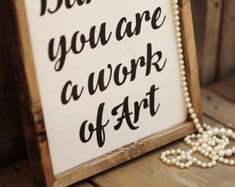 Darling, you are a work of art.