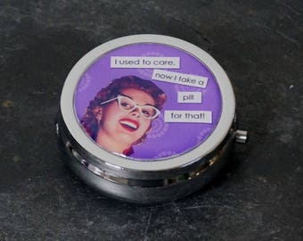 Pill Box Medicine Case Trinket Box Pill Case I Used to Care, Now I Take a Pill for That! Sassy Women Funny Comic