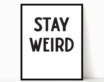 STAY WEIRD PRINT - Instant Download/Digital Download/Printable Art (Home/Modern/Rustic/Home Decor/Typographic/Black and White Decor)