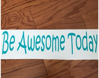 Be Awesome Today Decal - Vinyl Decal - Wall Decor - Bright Classroom Decor - Teacher Wall Vinyl - Inspirational Quote - Positive Quote