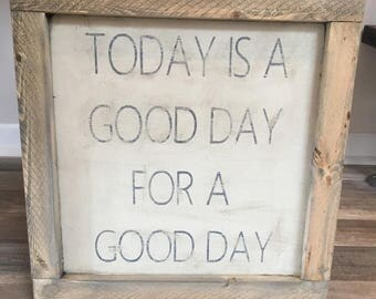 Vintage look distressed today is a good day for a good day sign/wood trimmed