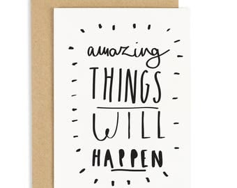 Amazing Things Will Happen Card - positive and motivational greeting card - CC40