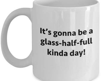 Gonna Be Glass Half Full Day Funny Sarcastic Gift Coffee Cup Mug Hilarious