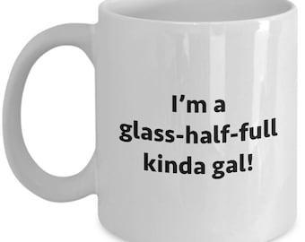 Glass Half Full Kinda Gal Funny Sarcastic Gift Coffee Cup Mug Hilarious