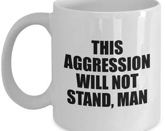 Big Lebowski Aggression Will Not Stand Funny Mug Gift Movie Quote Dude Sarcastic Coffee Cup