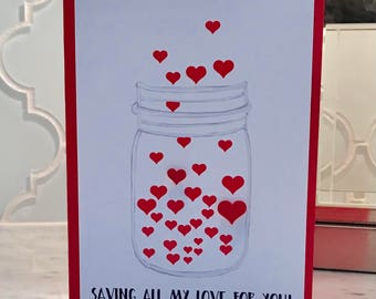 Valentines Card, Saving all my Love, Mason Jar with Hearts Card