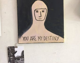 You are my destiny.