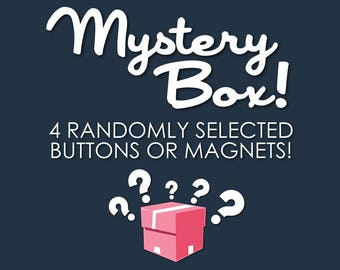 Pinback Button or Magnet Mystery Box, Button Surprise Bag, 4 buttons, Mystery Grab Bag, Surprise Buttons, Mystery Pins, Mystery Magnets