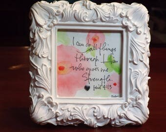 I can do all things through Him who gives me strength - an original design of Phil 4:13 with watercolors, hand lettering and heart rock