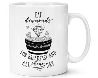 Eat Diamonds For Breakfast 10oz Mug Cup