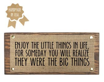 Enjoy the little things in life, for someday you will realize they were the big things - WOOD SIGN - HANDMADE - Home Wall Decor