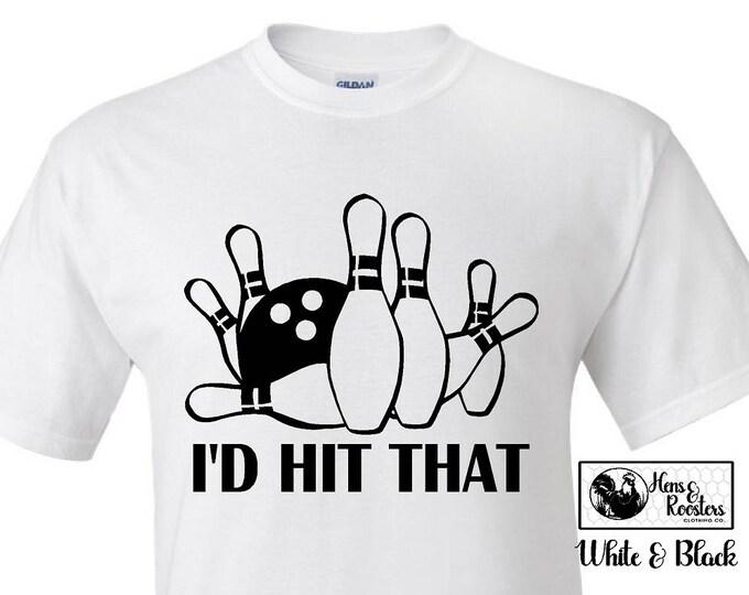 BOWLING Shirt, Funny Bowling T-Shirt; I'd Hit That Bowling Tee - Great Bowling Gift / Bowling Ball / Bowling Pins - Up to a 5X(G2000) #1361A