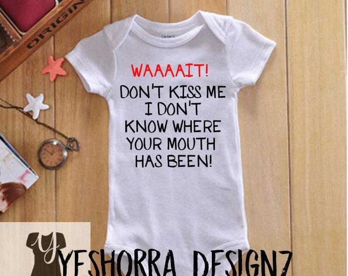 Funny Baby Onsie, Wait, Don't Kiss Me, Baby Shower Gift, New Baby Gift, Funny Baby Shirt, Unique Shower Gift, Baby Shower Gift, New Mom Gift
