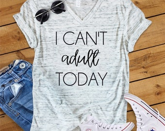 I Can't Adult Today, Funny Adult Shirt, Mother's Day Shirt, Mom Life, Motherhood, Best Life, Funny TShirt