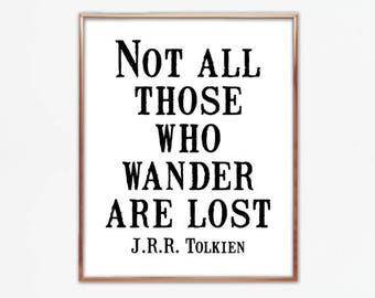 Not all those who Wander are Lost. JRR Tolkien quote, saying, LOTR, poster, wall art, design, typography, large, print, bookish, writer