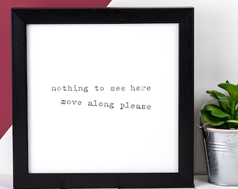 Fun Wall Art; Black And White Print; Nothing To See Here Move Along Please; AP022