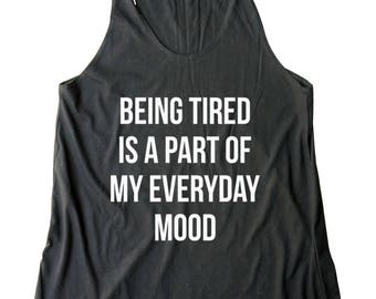 Being Tired Is A Part Of My Everyday Mood Shirt Women Funny Graphic Top Women Shirt Racerback Tank Top Ladies Shirt For Teen Gift Funny Tank