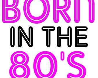 Born In The 80's  Iron On Transfer A5