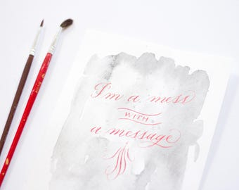 I'm a Mess With a Message – Calligraphy and Watercolor painting