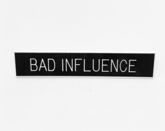 Bad Influence Pin, Scarcastic Pin, Black and White Pin, Trouble Maker Pin, Custom Pin, Custom Name Tag, Tumblr Pin