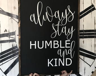 Always stay humble and kind 26x34 / hand painted / wood sign / farmhouse style / rustic