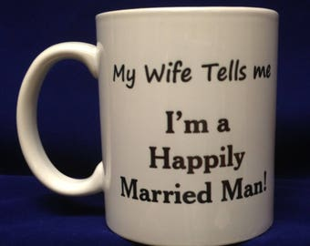 11oz White Ceramic Coffee Mug - Happily Married Mug - Ships within 48 Hours - Gift for Him