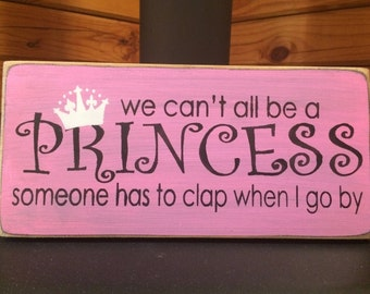 We Can't All Be A Princess humorous and fun sign!