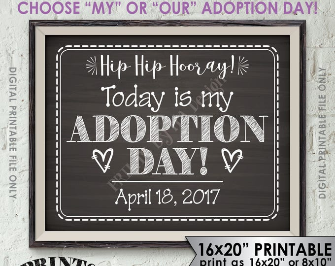 """Adoption Day Sign, Today is My Adoption Day Photo Prop, Our Adoption Day, I'm Adopted, We're Adopted, Chalkboard Style PRINTABLE 8x10/16x20"""""""