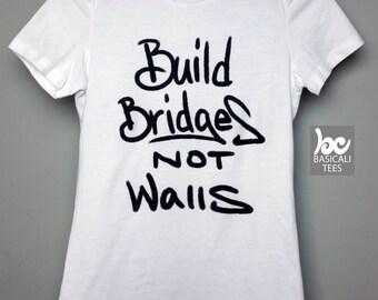 Political Shirt, Build Bridges Not Walls Shirt - No Ban No Wall Tee - Ladies Soft Cotton White Tee