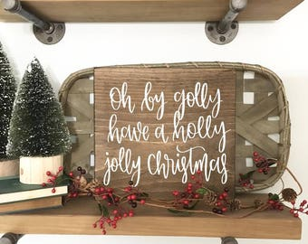 Oh By Golly Have A Holly Jolly Christmas - Wood Sign