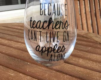 Because Teachers Can't Live On Apples Alone Wine Glass, Teacher Appreciation Wine Glass, Teacher Present, Teacher Wine Glass, Thank You Gift