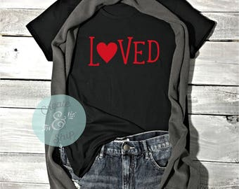 Loved Valentine's Day Shirt - Valentine Tee, Graphic Tee, Love Heart Shirt, Women's Valentine Shirt
