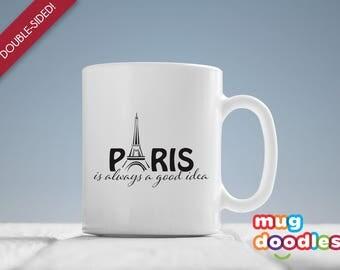 Paris is always a good idea mug, Take me to Paris, Eiffel Tower mug, Paris Mug, French Mug, A good idea mug, Paris lover gift MD702