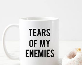 Tears Of My Enemies Coffee Mug, White Ceramic 11oz Coffee Mug For Friends Family Mom Dad Boyfriend Girlfriend Brother Sister Gift