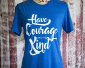 Have Courage and be Kind tee - adult