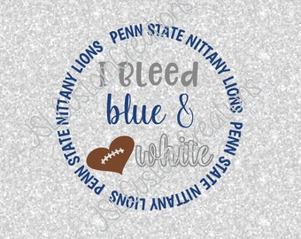 Penn State,I Bleed Blue & White SVG, eps, DXF, png Cut Files for Silhouette, Cricut, Vectors, Nittany Lions,Football, College,Sports, Big 10